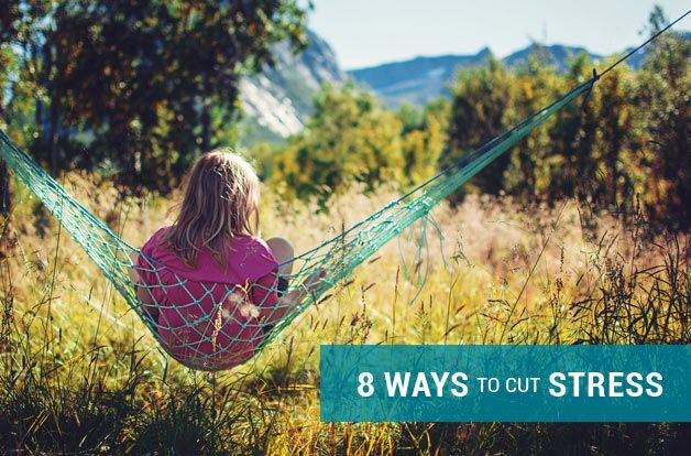 Eight Ways to Cut Stress Out of Your Life