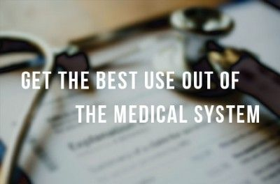 Getting Best Use of the Medical System