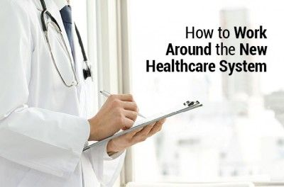 How to Work Around the New Healthcare System