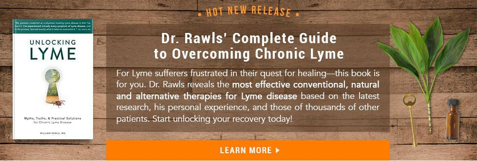 Dr. Rawls' Complete Guide to Overcoming Chronic Lyme