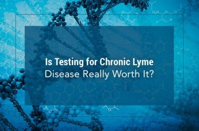 Is Testing for Chronic Lyme Disease Really Worth It?