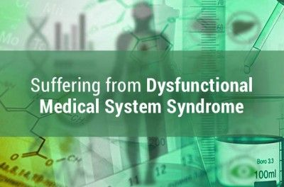 Suffering from Dysfunctional Medical System Syndrome