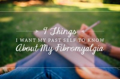 A Letter to Myself: 9 Things I Want My Past Self to Know About My Fibromyalgia