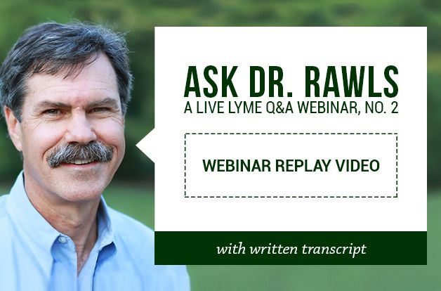 Lyme Q&A with Dr. Rawls, No. 2 [Video with Transcript]