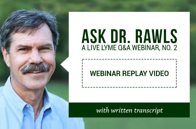 Lyme Q&A with Dr. Bill Rawls, No. 2 [Video with Transcript]