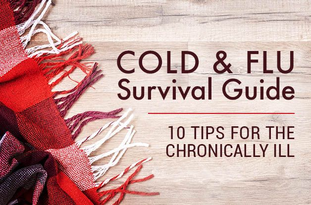 Cold and Flu Survival Guide: 10 Tips for the Chronically Ill