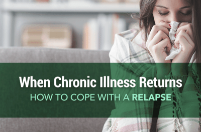 When Chronic Illness Returns: How to Cope with a Relapse