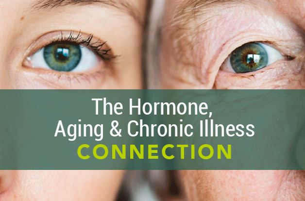 The Hormone, Aging, + Chronic Illness Connection