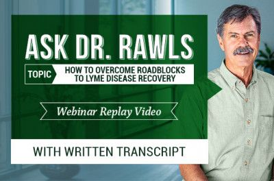 The Lyme Q&A Webinar with Dr. Rawls, No. 4 [How to Overcome Roadblocks to Lyme Disease Recovery]