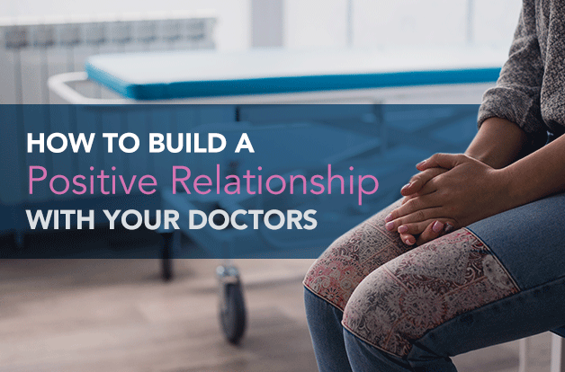 How to Build a Healthy Relationship With your Doctors