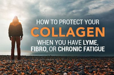 How to Protect Your Collagen When You Have Lyme, Fibromyalgia, or Chronic Fatigue