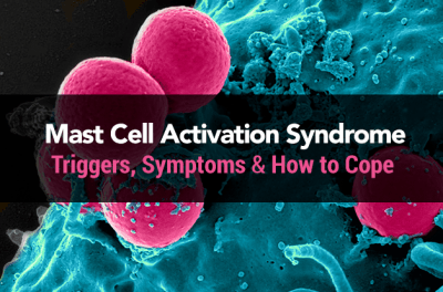 Mast Cell Activation Syndrome: Triggers, Symptoms & How to Cope