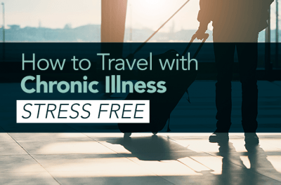 How to Travel with Chronic Illness, Stress-Free