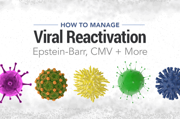 How to Manage Viral Reactivation: Epstein-Barr, CMV + More