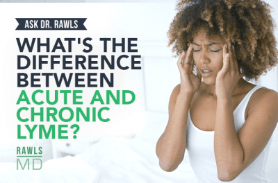 What's the Difference Between Acute and Chronic Lyme? | RawlsMD