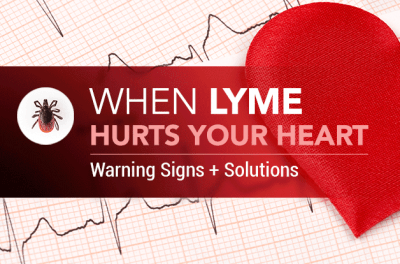 When Lyme Hurts Your Heart: Warning Signs + Solutions