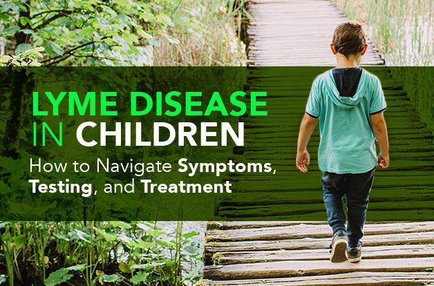 Lyme Disease in Children: How to Navigate Symptoms, Testing, and Treatment