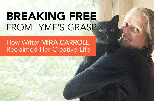 Breaking Free From Lyme's Grasp: How Writer Mira Carroll Reclaimed her Creative Life