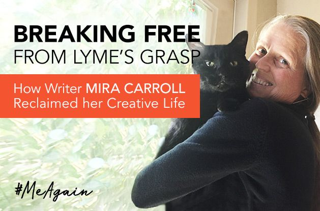 [#MeAgain] Breaking Free From Lyme's Grasp: How Writer Mira Carroll Reclaimed her Creative Life