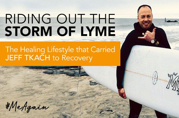 [#MeAgain] Riding Out the Storm of Lyme: The Healing Lifestyle that Carried Jeff Tkach to Recovery