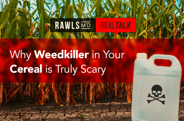 Real Talk: Why Weedkiller in Your Cereal is Truly Scary