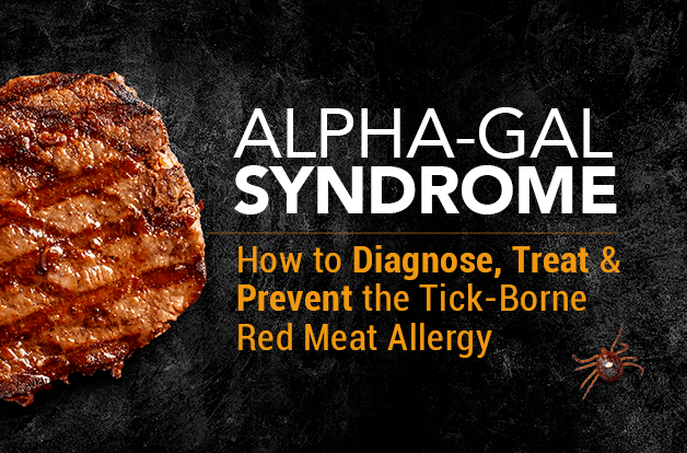 Alpha-Gal Syndrome: How to Diagnose, Treat, and Prevent the Tick-Borne Red Meat Allergy
