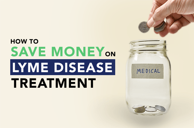 How to Save Money on Lyme Disease Treatment