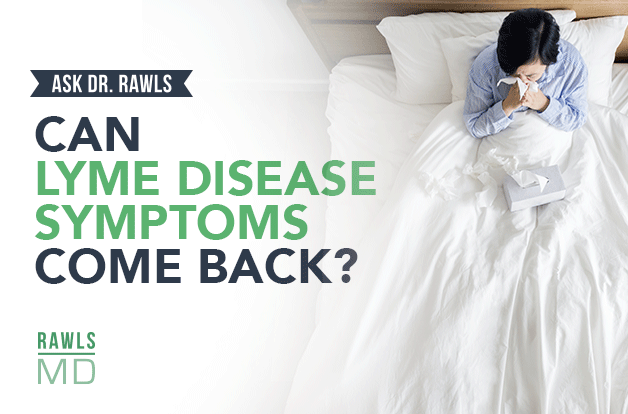 Can Lyme Symptoms Come Back after Remission?