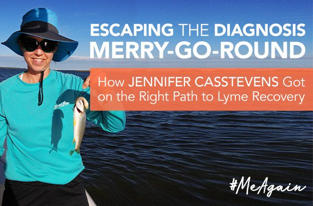 [#MeAgain] Escaping the Diagnosis Merry-Go-Round: How Jennifer Casstevens Got on the Right Path to Lyme Recovery