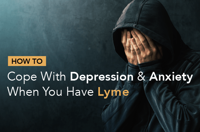How to Cope with Depression and Anxiety When You Have Lyme