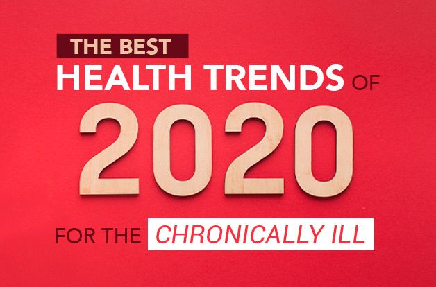 The Best Health Trends of 2020 for the Chronically Ill