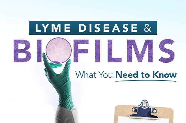 Lyme Disease + Biofilms: What You Need to Know