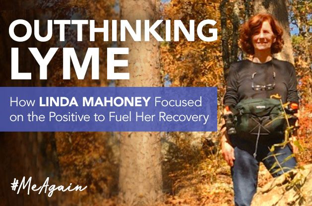 [#MeAgain Moment] Outthinking Lyme: How Linda Mahoney Focused on the Positive to Fuel Her Lyme Recovery