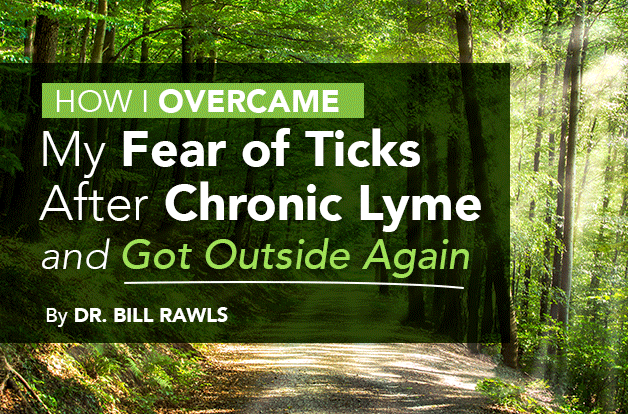 How I Overcame My Fear of Ticks After Chronic Lyme and Got Outside Again