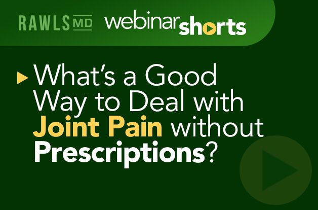 What's a Good Way to Deal with Joint Pain without Prescriptions? | RawlsMD