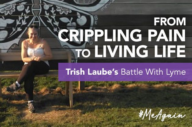 [#MeAgain] From Crippling Pain to Living Life: Trish Laube's Battle With Lyme