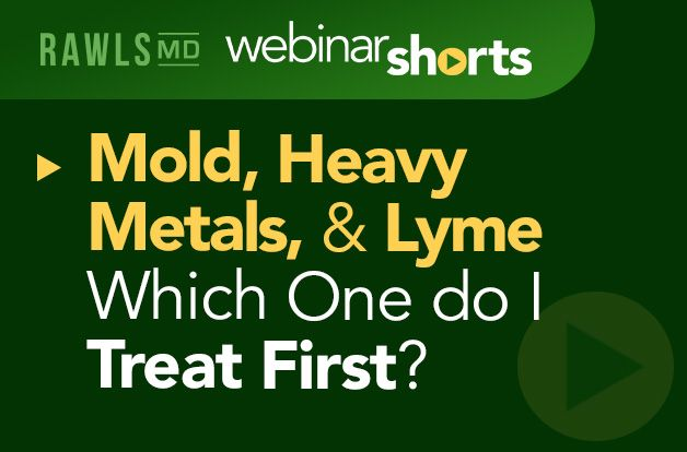 Mold, Heavy Metals, and Lyme — Which One do I Treat First? | RawlsMD